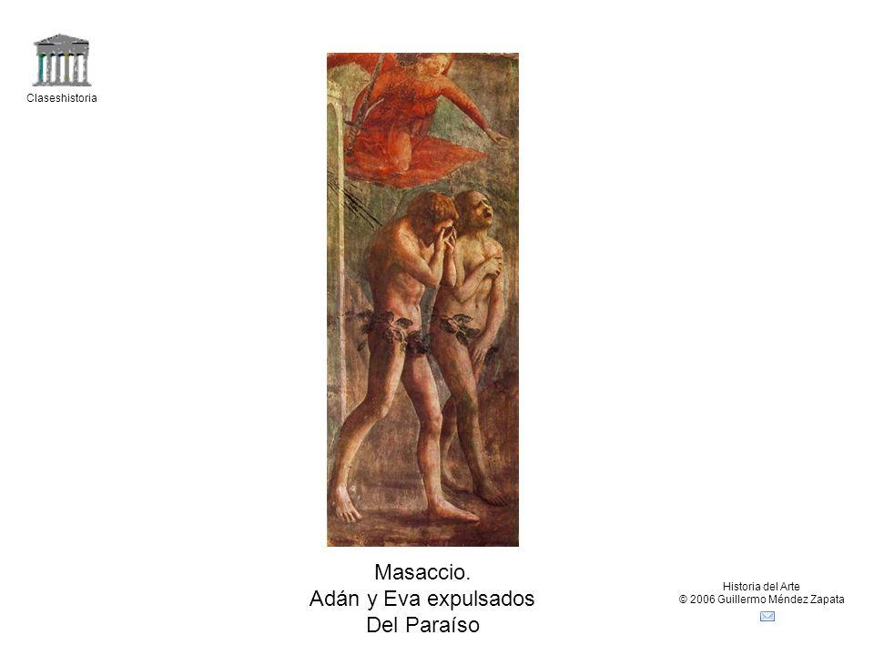 Claseshistoria Historia del Arte © 2006 Guillermo Méndez Zapata Masaccio. Adán y Eva expulsados Del Paraíso