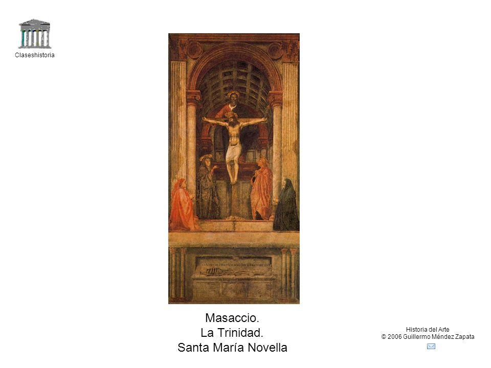 Claseshistoria Historia del Arte © 2006 Guillermo Méndez Zapata Masaccio. La Trinidad. Santa María Novella