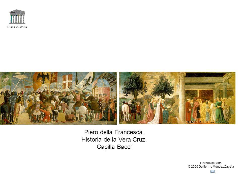 Claseshistoria Historia del Arte © 2006 Guillermo Méndez Zapata Piero della Francesca. Historia de la Vera Cruz. Capilla Bacci