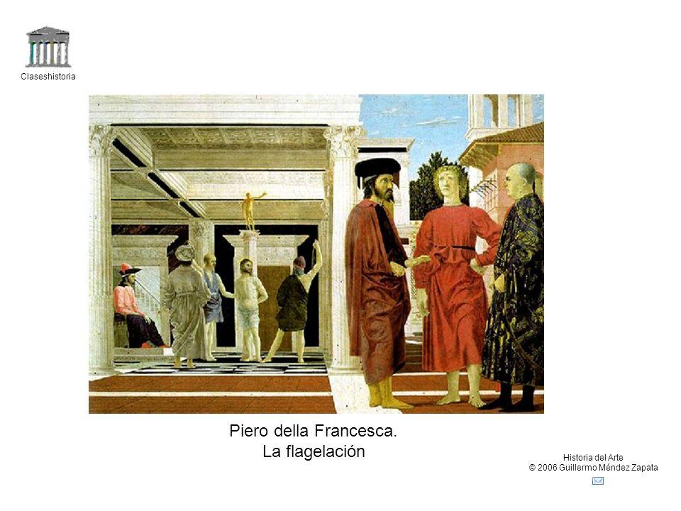 Claseshistoria Historia del Arte © 2006 Guillermo Méndez Zapata Piero della Francesca. La flagelación