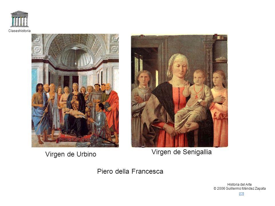 Claseshistoria Historia del Arte © 2006 Guillermo Méndez Zapata Virgen de Urbino Virgen de Senigallia Piero della Francesca