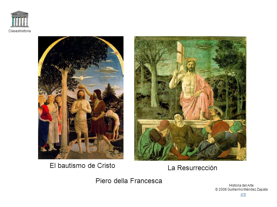 Claseshistoria Historia del Arte © 2006 Guillermo Méndez Zapata El bautismo de Cristo La Resurrección Piero della Francesca