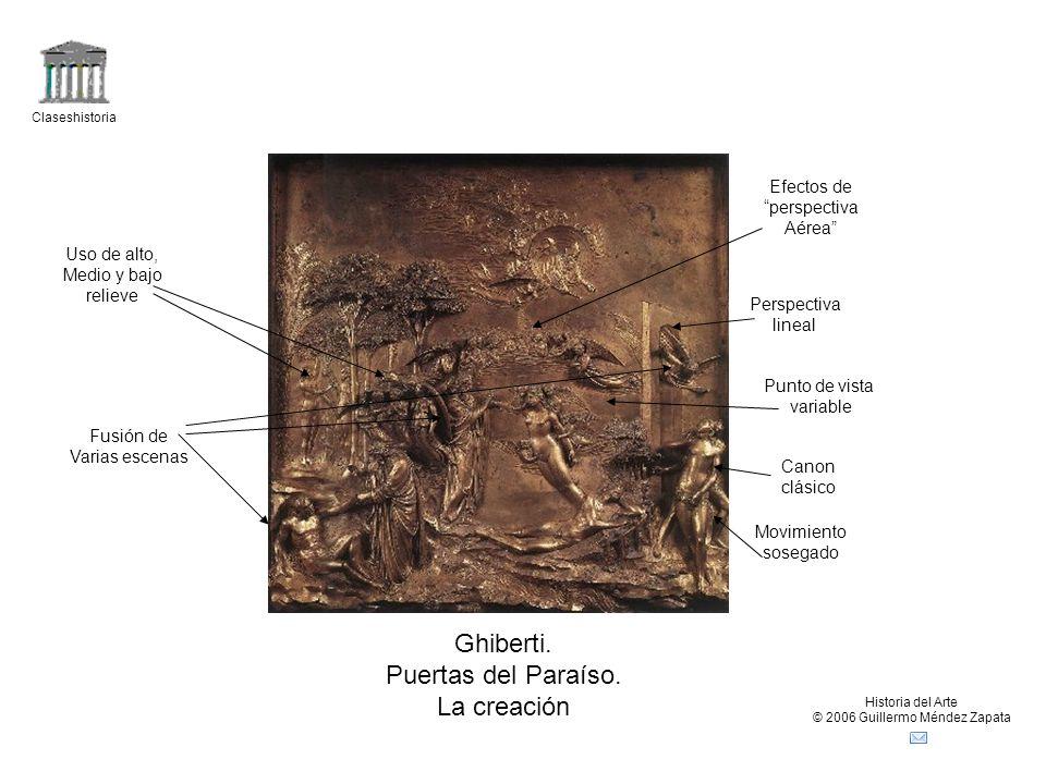Claseshistoria Historia del Arte © 2006 Guillermo Méndez Zapata Ghiberti. Puertas del Paraíso. La creación Fusión de Varias escenas Movimiento sosegad