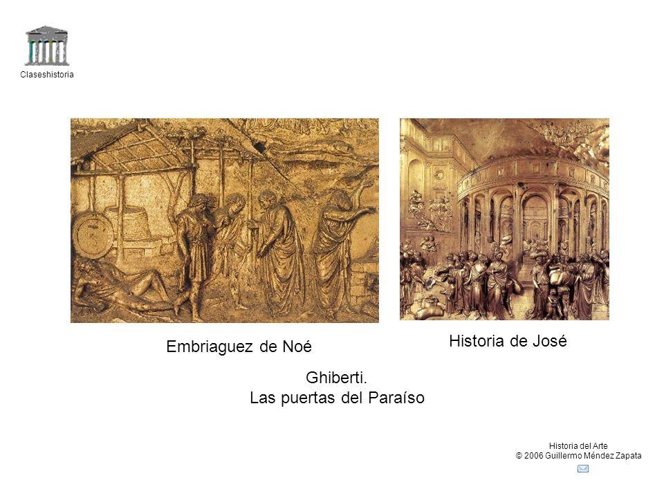 Claseshistoria Historia del Arte © 2006 Guillermo Méndez Zapata Embriaguez de Noé Historia de José Ghiberti. Las puertas del Paraíso