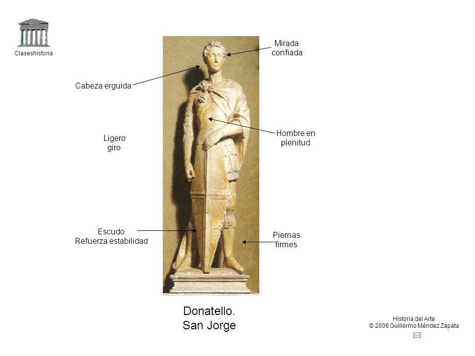 Claseshistoria Historia del Arte © 2006 Guillermo Méndez Zapata Donatello. San Jorge Hombre en plenitud Piernas firmes Ligero giro Escudo Refuerza est