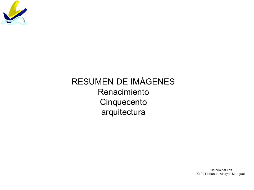 RESUMEN DE IMÁGENES Renacimiento Cinquecento arquitectura Historia del Arte © 2011 Manuel Alcayde Mengual