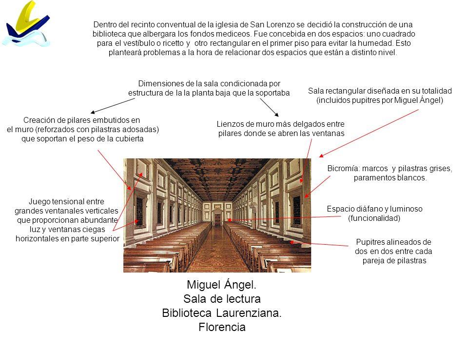 Miguel Ángel. Sala de lectura Biblioteca Laurenziana. Florencia Sala rectangular diseñada en su totalidad (incluidos pupitres por Miguel Ángel) Dimens