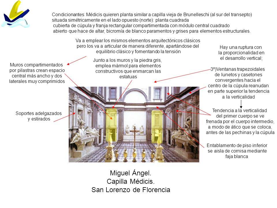 Miguel Ángel. Capilla Médicis. San Lorenzo de Florencia Condicionantes: Médicis quieren planta similar a capilla vieja de Brunelleschi (al sur del tra