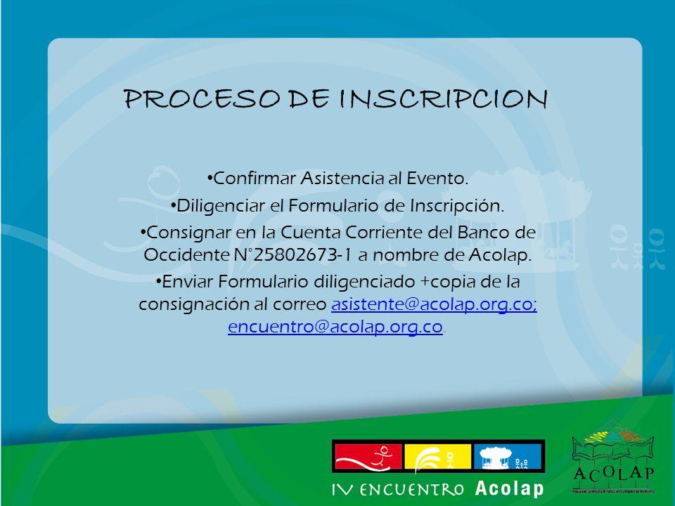 PROCESO DE INSCRIPCION Confirmar Asistencia al Evento. Diligenciar el Formulario de Inscripción. Consignar en la Cuenta Corriente del Banco de Occiden