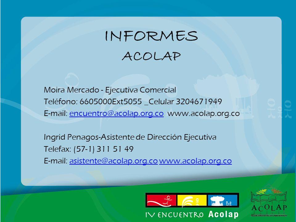 INFORMES ACOLAP Moira Mercado - Ejecutiva Comercial Teléfono: 6605000Ext5055 _Celular 3204671949 E-mail: encuentro@acolap.org.co www.acolap.org.coencu