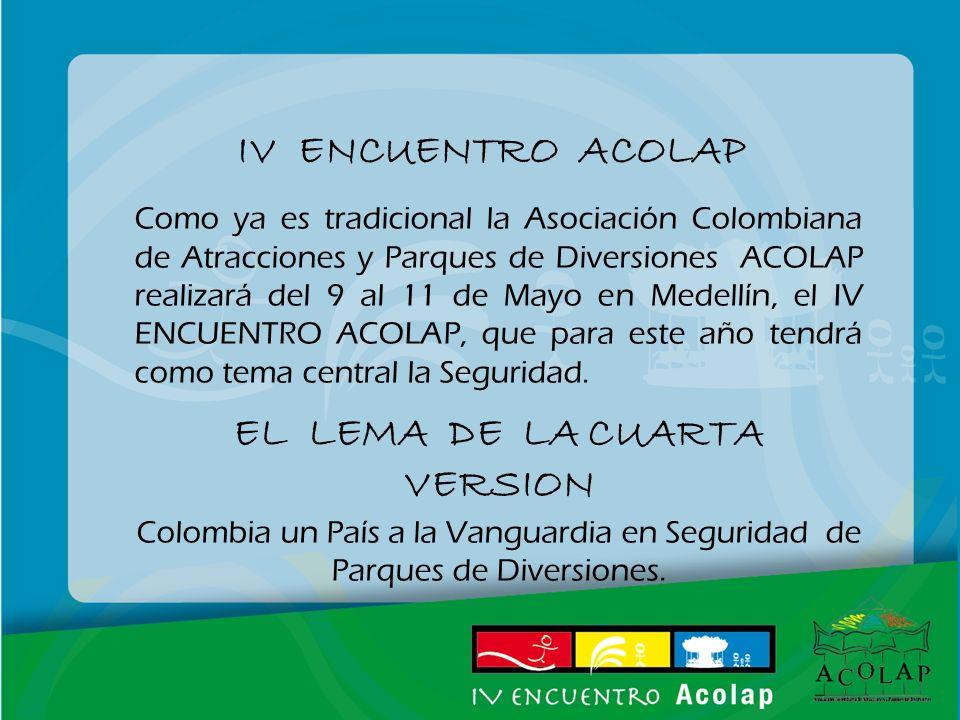 IV ENCUENTRO ACOLAP Como ya es tradicional la Asociación Colombiana de Atracciones y Parques de Diversiones ACOLAP realizará del 9 al 11 de Mayo en Me