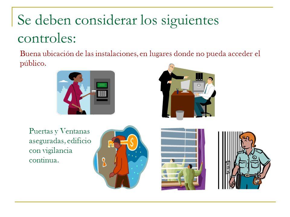 Se deben considerar los siguientes controles: Buena ubicación de las instalaciones, en lugares donde no pueda acceder el público. Puertas y Ventanas a