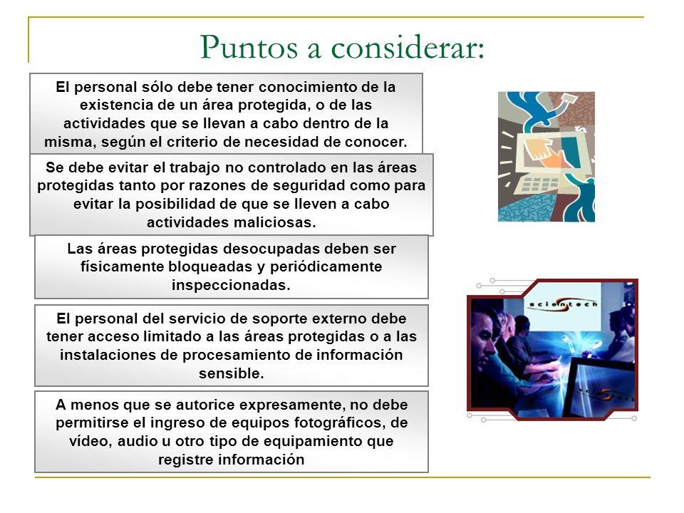 Puntos a considerar: El personal sólo debe tener conocimiento de la existencia de un área protegida, o de las actividades que se llevan a cabo dentro de la misma, según el criterio de necesidad de conocer.