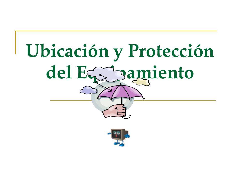 Ubicación y Protección del Equipamiento