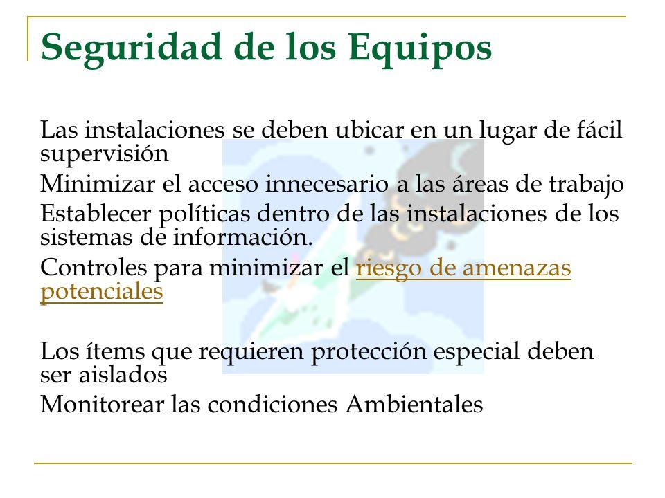 Seguridad de los Equipos Las instalaciones se deben ubicar en un lugar de fácil supervisión Minimizar el acceso innecesario a las áreas de trabajo Est