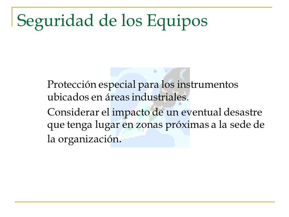 Seguridad de los Equipos Protección especial para los instrumentos ubicados en áreas industriales. Considerar el impacto de un eventual desastre que t
