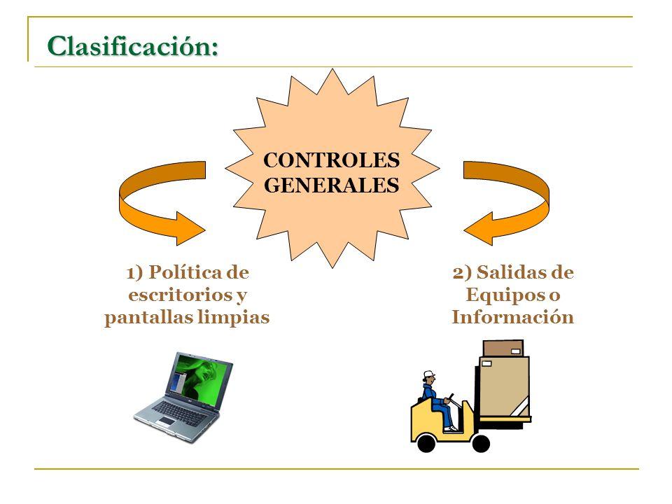 1) Política de escritorios y pantallas limpias 2) Salidas de Equipos o Información CONTROLES GENERALES Clasificación: