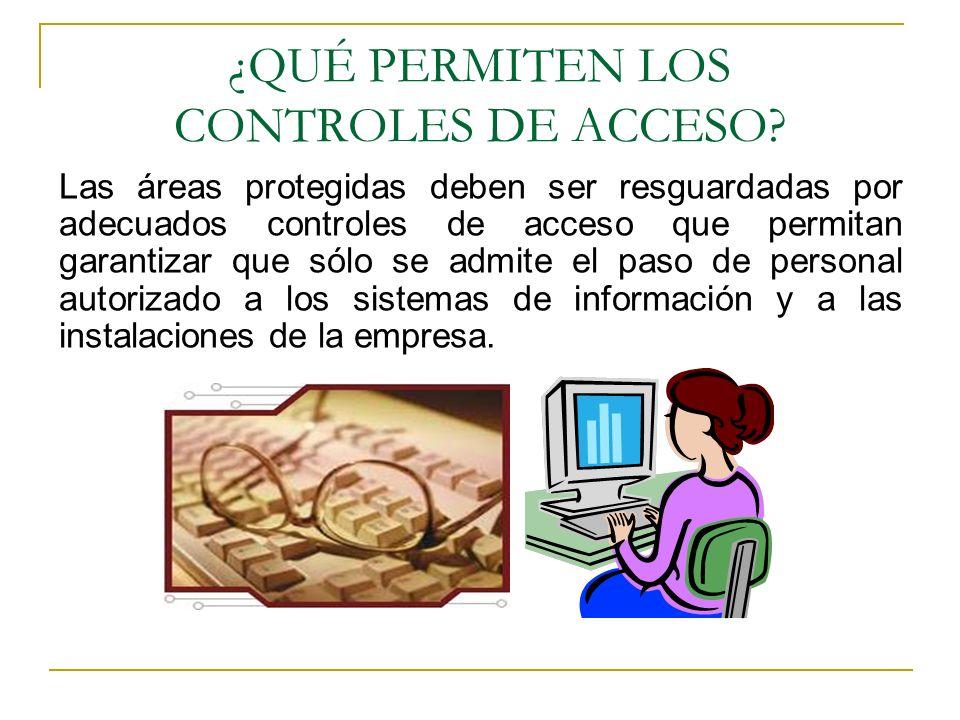 ¿QUÉ PERMITEN LOS CONTROLES DE ACCESO? Las áreas protegidas deben ser resguardadas por adecuados controles de acceso que permitan garantizar que sólo