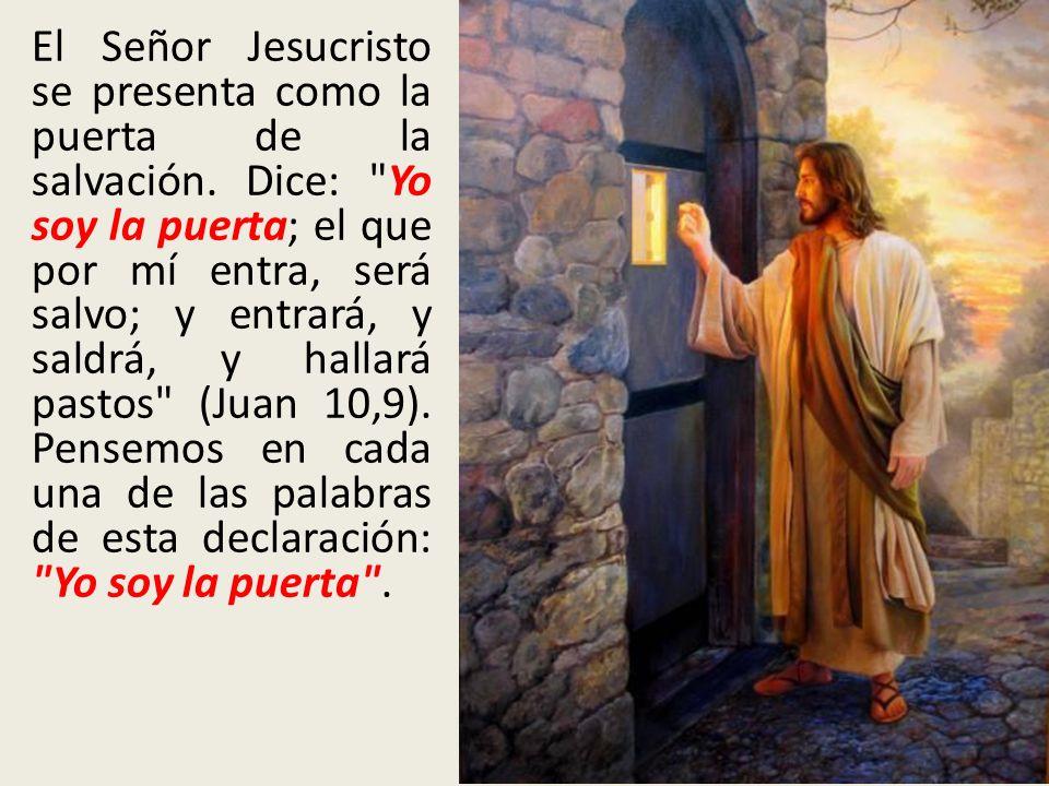 El Señor Jesucristo se presenta como la puerta de la salvación. Dice:
