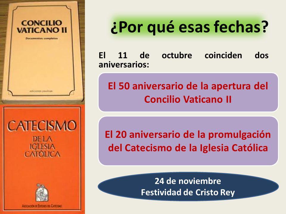 ¿Por qué esas fechas? El 11 de octubre coinciden dos aniversarios: El 20 aniversario de la promulgación del Catecismo de la Iglesia Católica El 50 ani
