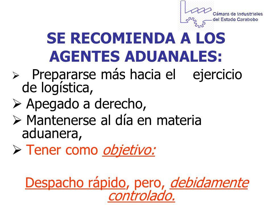 SE RECOMIENDA A LOS AGENTES ADUANALES: Prepararse más hacia el ejercicio de logística, Apegado a derecho, Mantenerse al día en materia aduanera, Tener