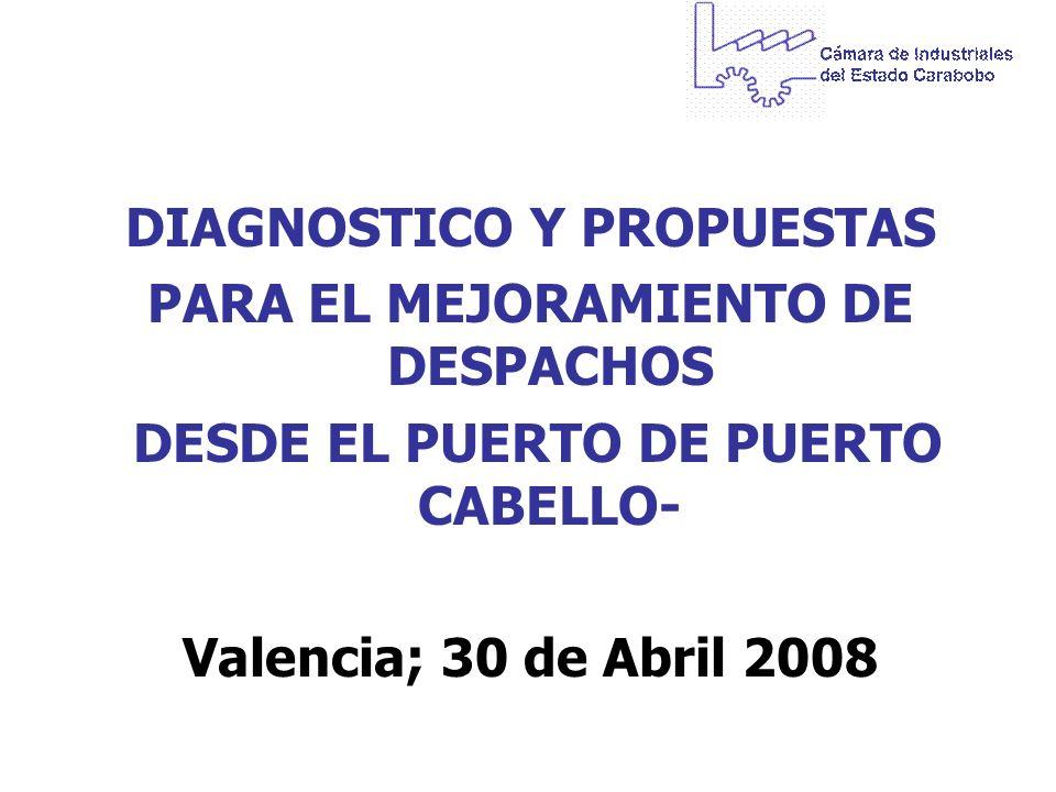 DIAGNOSTICO Y PROPUESTAS PARA EL MEJORAMIENTO DE DESPACHOS DESDE EL PUERTO DE PUERTO CABELLO- Valencia; 30 de Abril 2008
