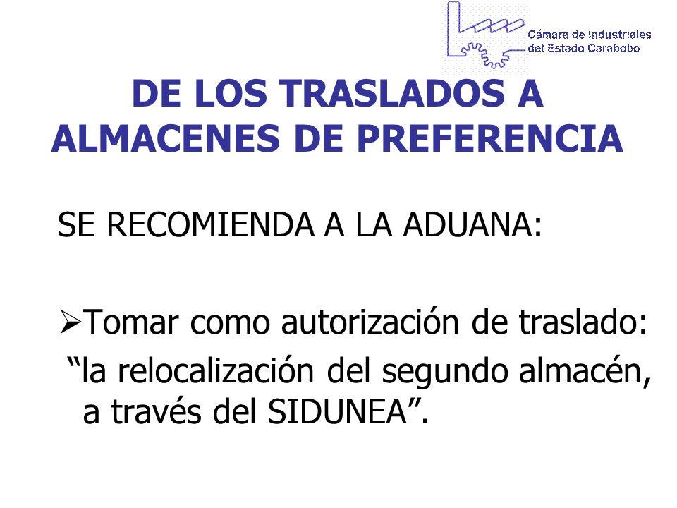 DE LOS TRASLADOS A ALMACENES DE PREFERENCIA SE RECOMIENDA A LA ADUANA: Tomar como autorización de traslado: la relocalización del segundo almacén, a t