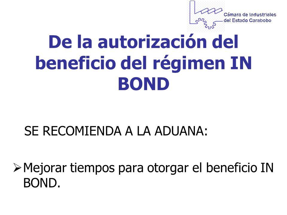 De la autorización del beneficio del régimen IN BOND SE RECOMIENDA A LA ADUANA: Mejorar tiempos para otorgar el beneficio IN BOND.