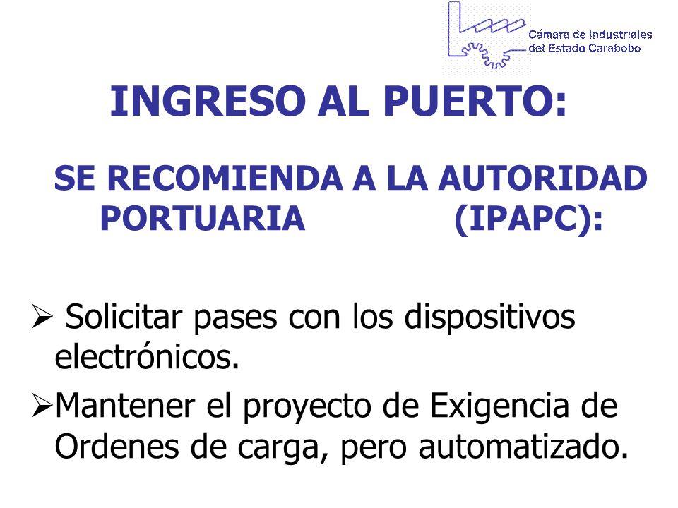 INGRESO AL PUERTO: SE RECOMIENDA A LA AUTORIDAD PORTUARIA (IPAPC): Solicitar pases con los dispositivos electrónicos. Mantener el proyecto de Exigenci