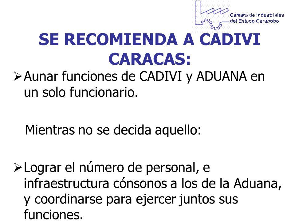 SE RECOMIENDA A CADIVI CARACAS: Aunar funciones de CADIVI y ADUANA en un solo funcionario. Mientras no se decida aquello: Lograr el número de personal