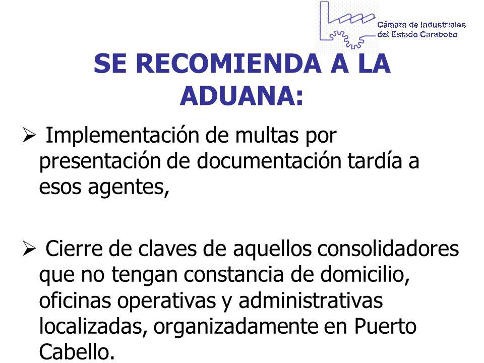 SE RECOMIENDA A LA ADUANA: Implementación de multas por presentación de documentación tardía a esos agentes, Cierre de claves de aquellos consolidador
