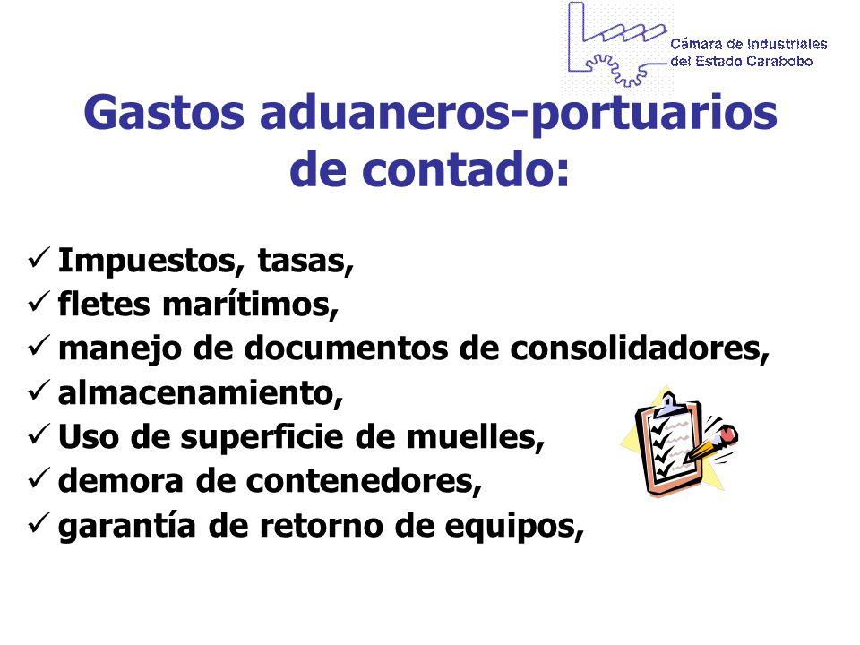 Gastos aduaneros-portuarios de contado: Impuestos, tasas, fletes marítimos, manejo de documentos de consolidadores, almacenamiento, Uso de superficie