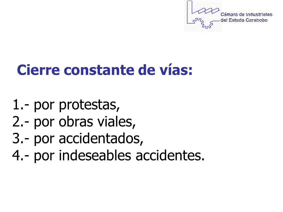 Cierre constante de vías: 1.- por protestas, 2.- por obras viales, 3.- por accidentados, 4.- por indeseables accidentes.