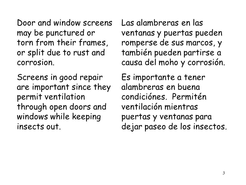 3 Door and window screens may be punctured or torn from their frames, or split due to rust and corrosion.
