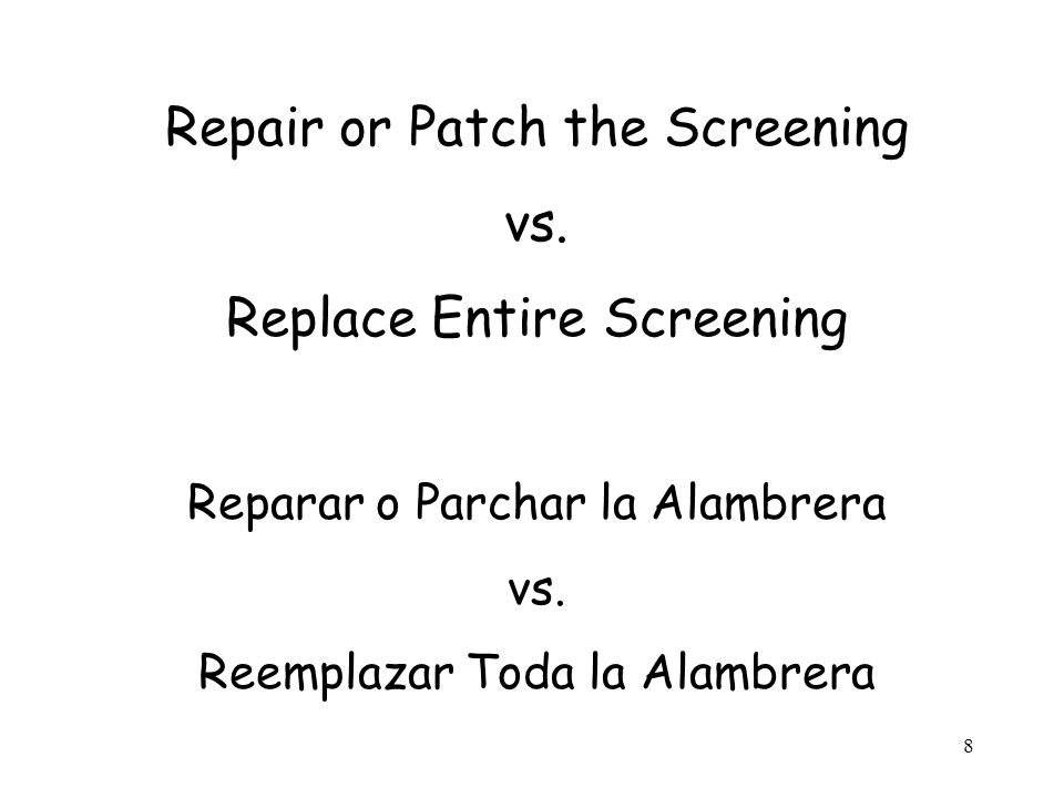 8 Repair or Patch the Screening vs. Replace Entire Screening Reparar o Parchar la Alambrera vs.