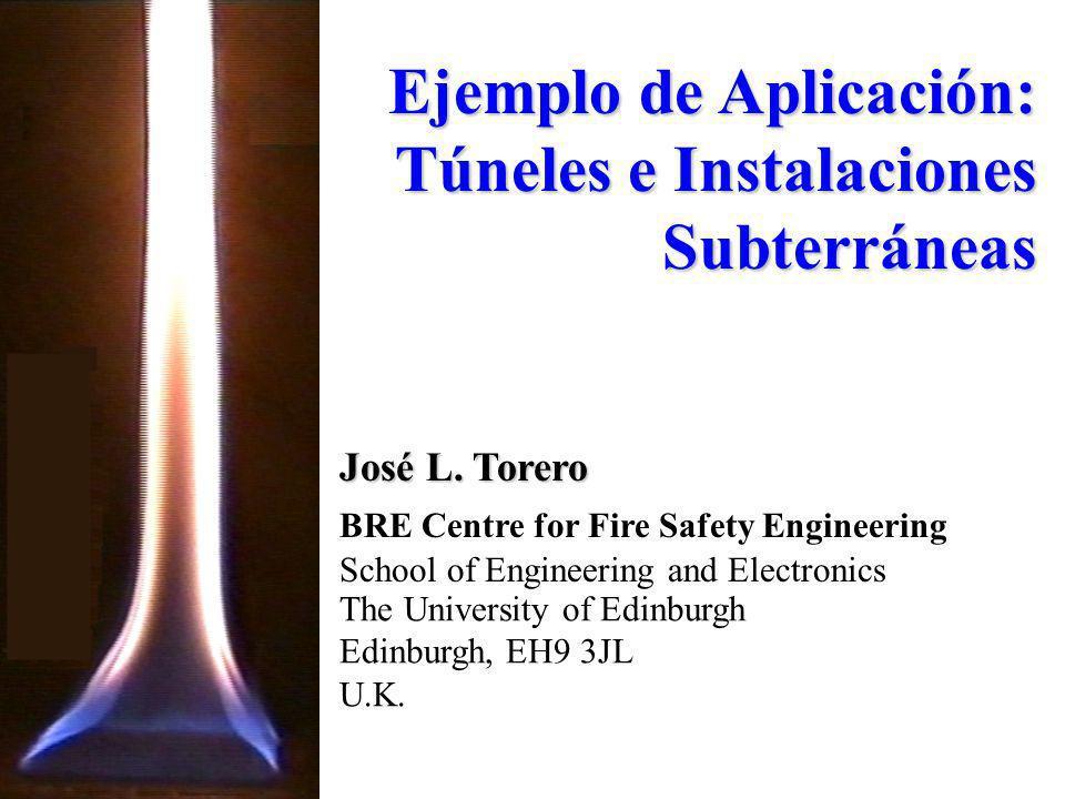 José L. Torero Ejemplo de Aplicación: Túneles e Instalaciones Subterráneas BRE Centre for Fire Safety Engineering The University of Edinburgh Edinburg