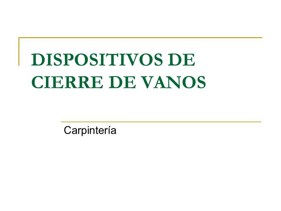 DISPOSITIVOS DE CIERRE DE VANOS Carpintería