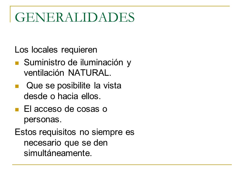 GENERALIDADES Los locales requieren Suministro de iluminación y ventilación NATURAL. Que se posibilite la vista desde o hacia ellos. El acceso de cosa