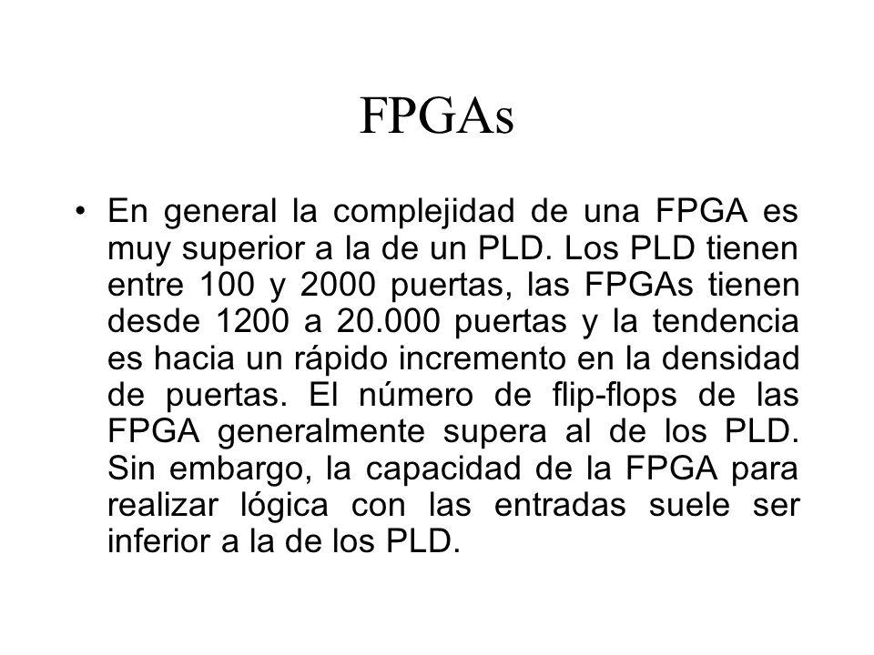 FPGAs En general la complejidad de una FPGA es muy superior a la de un PLD.