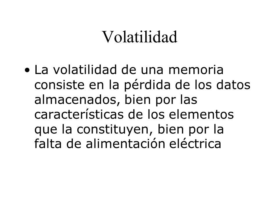 Volatilidad La volatilidad de una memoria consiste en la pérdida de los datos almacenados, bien por las características de los elementos que la constituyen, bien por la falta de alimentación eléctrica