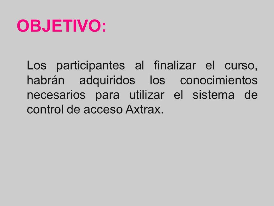 OBJETIVO: Los participantes al finalizar el curso, habrán adquiridos los conocimientos necesarios para utilizar el sistema de control de acceso Axtrax