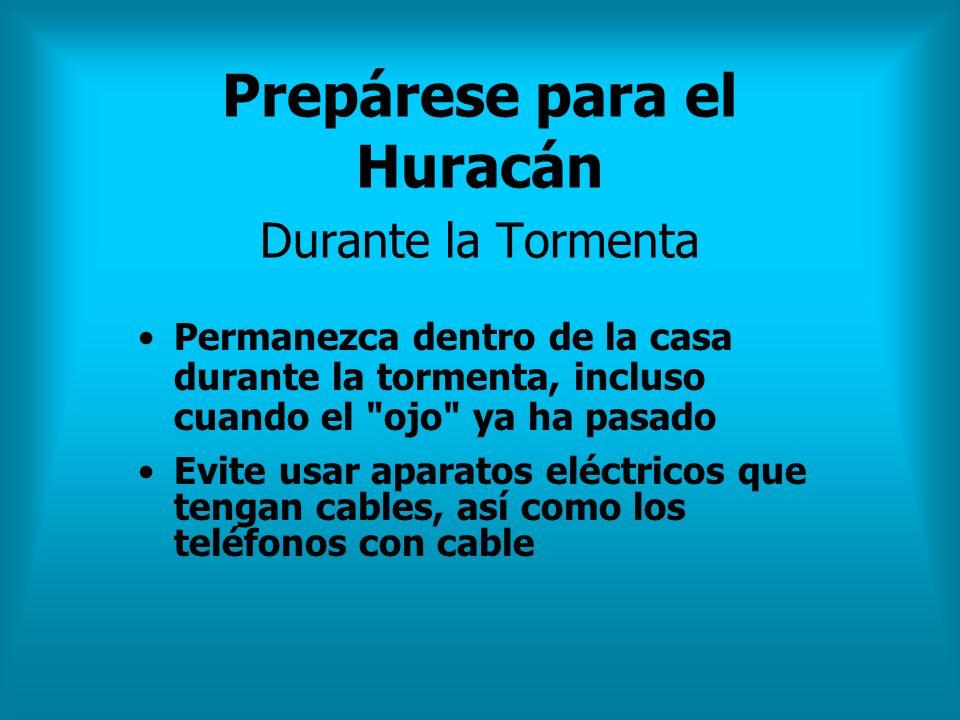 Prepárese para el Huracán Durante la Tormenta Permanezca dentro de la casa durante la tormenta, incluso cuando el
