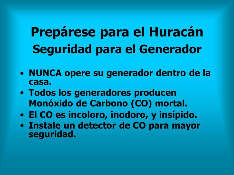 Prepárese para el Huracán Seguridad para el Generador NUNCA opere su generador dentro de la casa. Todos los generadores producen Monóxido de Carbono (