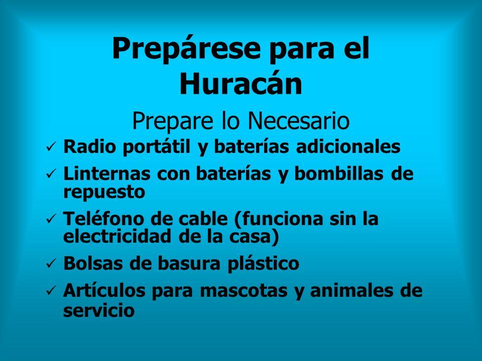 Prepárese para el Huracán Prepare lo Necesario Radio portátil y baterías adicionales Linternas con baterías y bombillas de repuesto Teléfono de cable