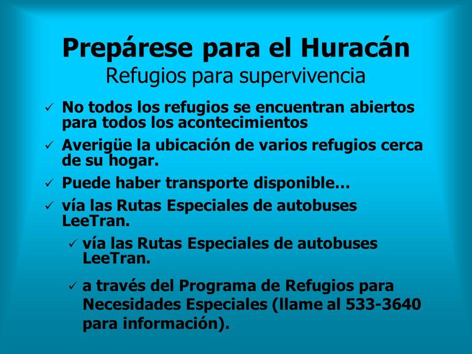 Prepárese para el Huracán Refugios para supervivencia No todos los refugios se encuentran abiertos para todos los acontecimientos Averigüe la ubicació