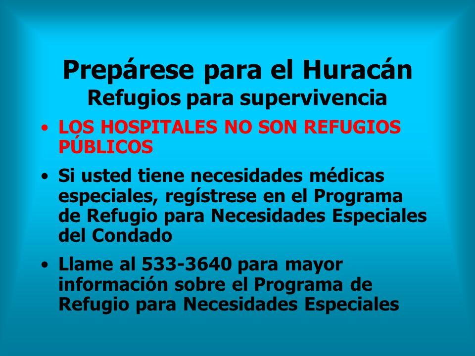 Prepárese para el Huracán Refugios para supervivencia LOS HOSPITALES NO SON REFUGIOS PÚBLICOS Si usted tiene necesidades médicas especiales, regístres