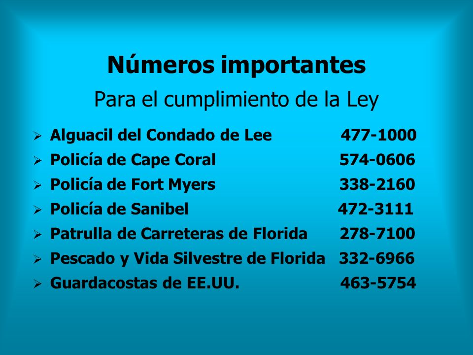 Números importantes Para el cumplimiento de la Ley Alguacil del Condado de Lee 477-1000 Policía de Cape Coral 574-0606 Policía de Fort Myers 338-2160