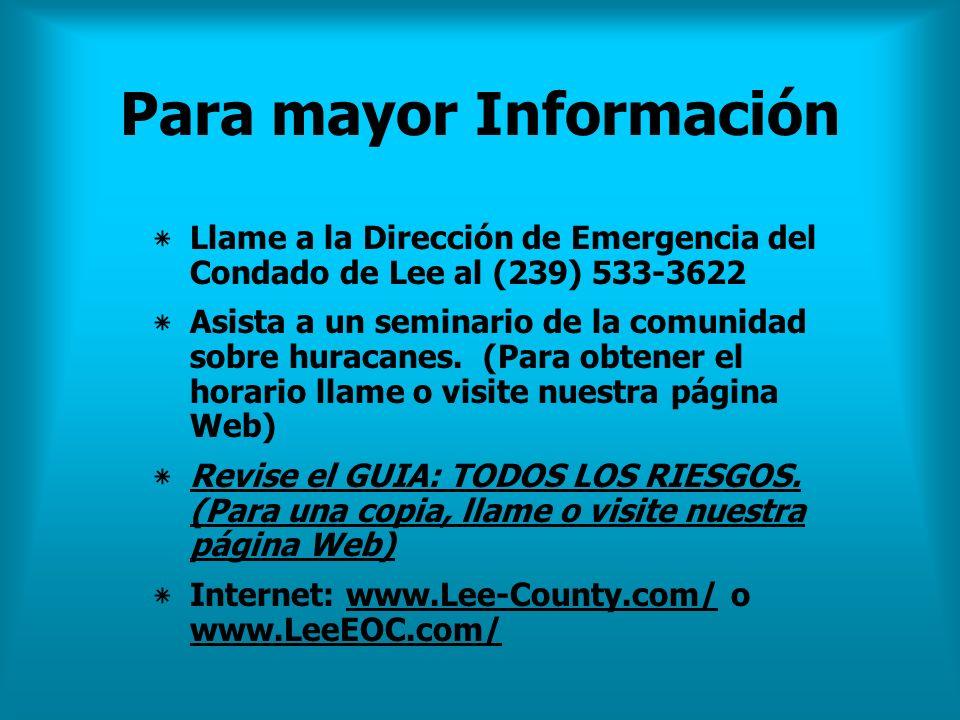Para mayor Información ٭Llame a la Dirección de Emergencia del Condado de Lee al (239) 533-3622 ٭Asista a un seminario de la comunidad sobre huracanes