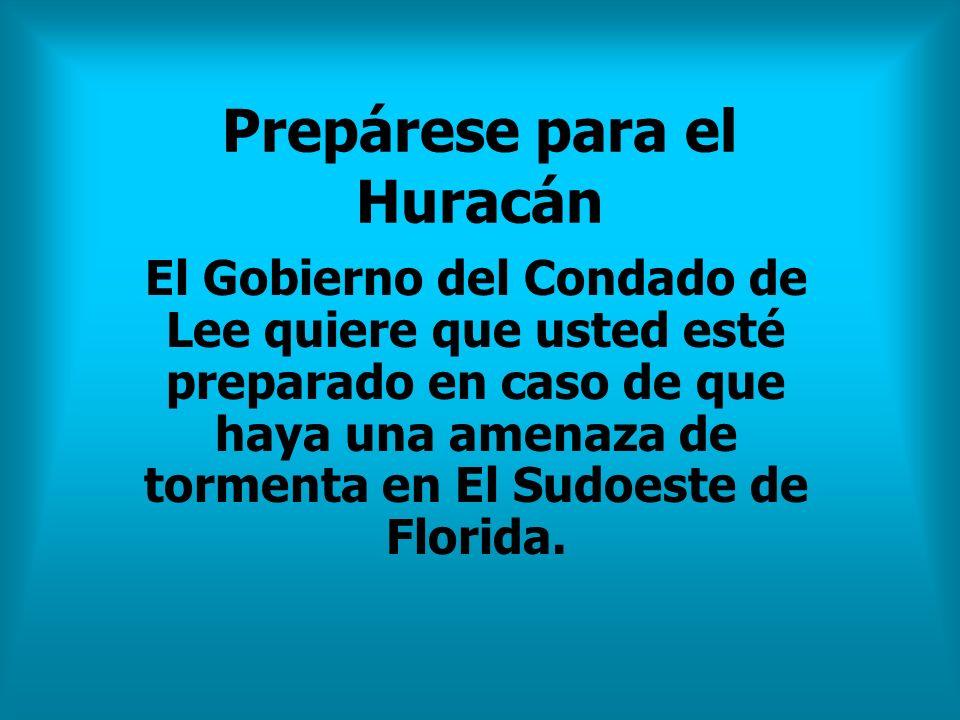 Prepárese para el Huracán El Gobierno del Condado de Lee quiere que usted esté preparado en caso de que haya una amenaza de tormenta en El Sudoeste de