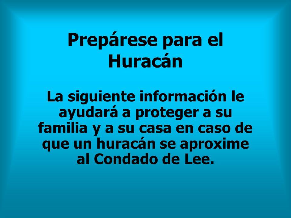 Prepárese para el Huracán La siguiente información le ayudará a proteger a su familia y a su casa en caso de que un huracán se aproxime al Condado de